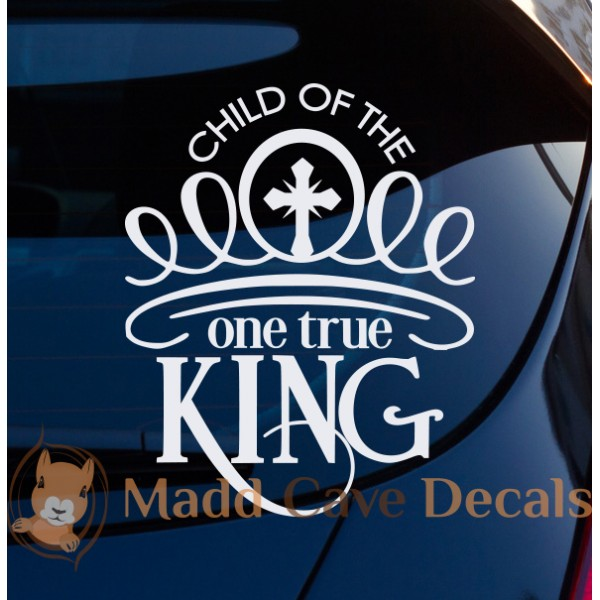 Child Of The One True King - Car Laptop Decal