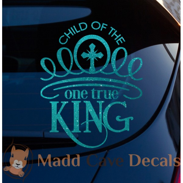 Child Of The One True King - Glitter Vinyl Decal