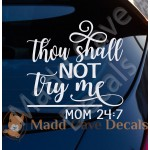 Thou Shall Not Try Me - Mom 24:7 Decal