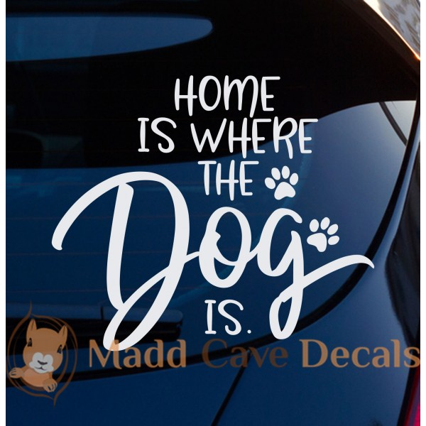 Home Is Where The Dog Is Decal
