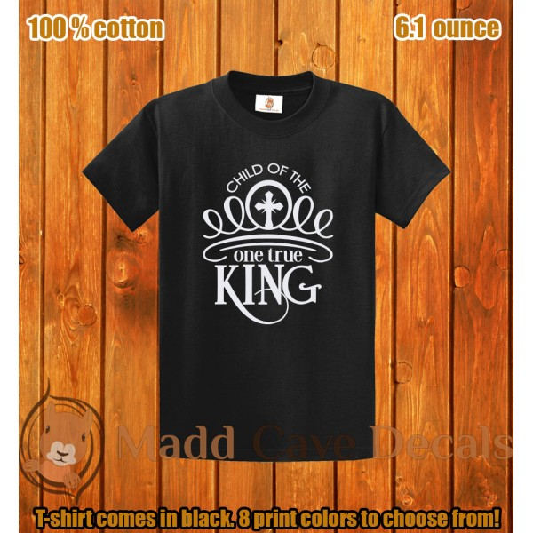 Child Of The One True King Christian T-Shirt 100% Cotton 6 ounce